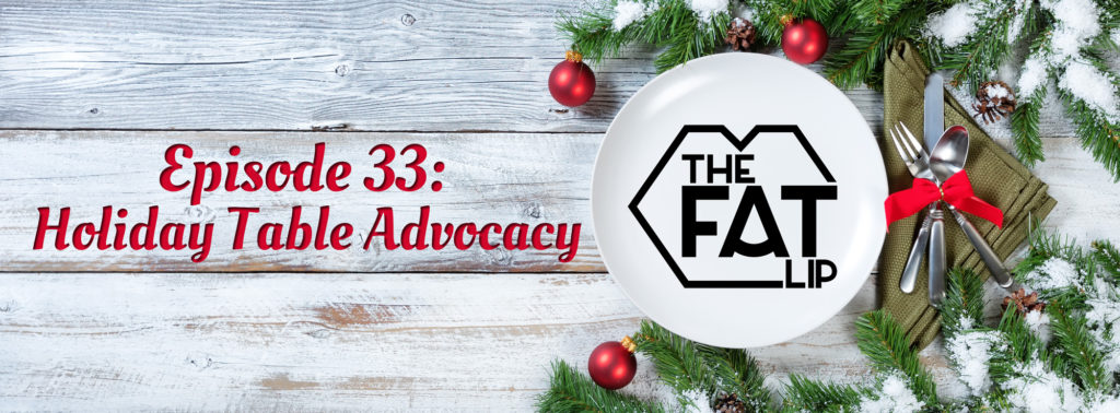 The Fat Lip Podcast Episode 33 Holiday Table Advocacy Header Image